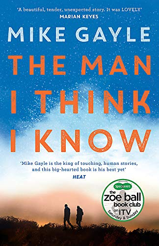 The Man I Think I Know: A feel-good, uplifting story of the most unlikely friendship by Mike Gayle