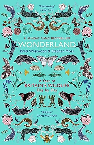 Wonderland: A Year of Britain's Wildlife, Day by Day By Brett Westwood