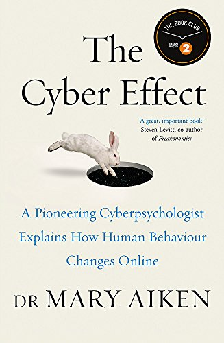 The Cyber Effect: A Pioneering Cyberpsychologist Explains How Human Behaviour Changes Online by Mary Aiken