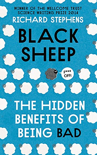 Black Sheep: The Hidden Benefits of Being Bad By Dr. Richard Stephens