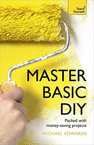 Master Basic DIY: Teach Yourself By DIY Doctor