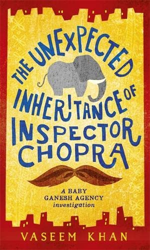 The Unexpected Inheritance of Inspector Chopra: Baby Ganesh Agency Book 1 By Vaseem Khan