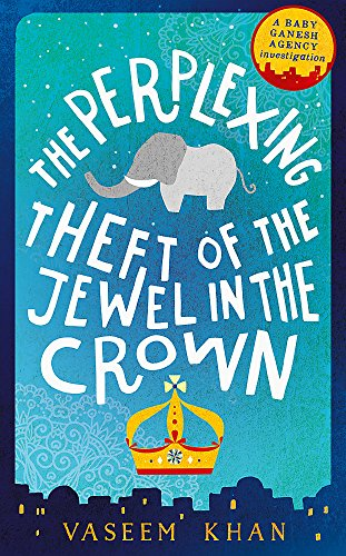 The Perplexing Theft of the Jewel in the Crown: The Second Baby Ganesh Investigation by Vaseem Khan