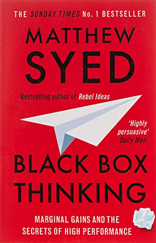 Black Box Thinking: Marginal Gains and the Secrets of High Performance: The Surprising Truth About Success By Matthew Syed