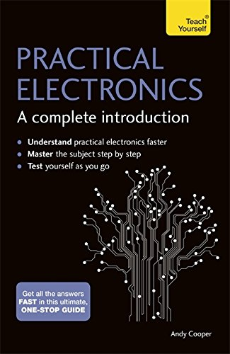 Practical Electronics: A Complete Introduction: Teach Yourself by Andy Cooper
