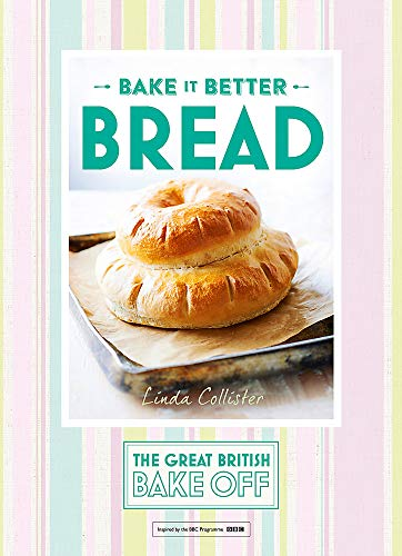 Great British Bake Off - Bake it Better (No.4): Bread By Linda Collister