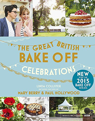 Great British Bake off: Celebrations: With Recipes from the 2015 Series by Linda Collister