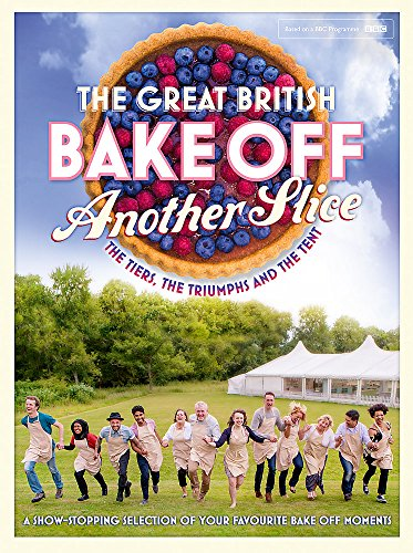 Great British Bake Off Annual: Another Slice By Great British Bake Off Team