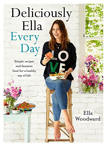 Deliciously Ella Every Day: Simple recipes and fantastic food for a healthy way of life By Ella Mills Woodward