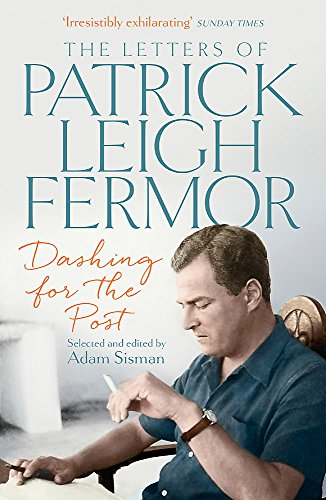 Dashing for the Post: The Letters of Patrick Leigh Fermor by Patrick Leigh Fermor