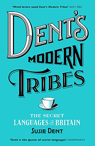 Dent's Modern Tribes: The Secret Languages of Britain By Susie Dent