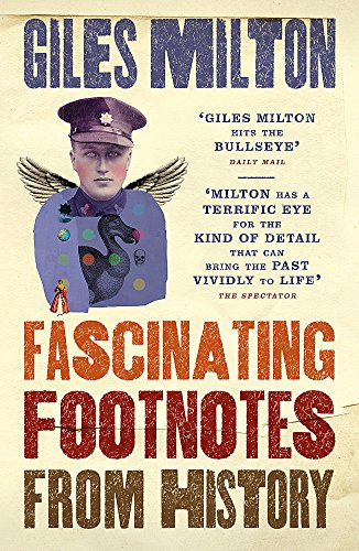 Fascinating Footnotes From History by Giles Milton