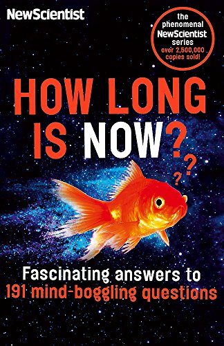 How Long is Now?: Fascinating Answers to 191 Mind-Boggling Questions By New Scientist