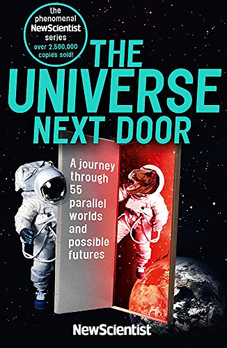 The Universe Next Door: A Journey Through 55 Parallel Worlds and Possible Futures By New Scientist