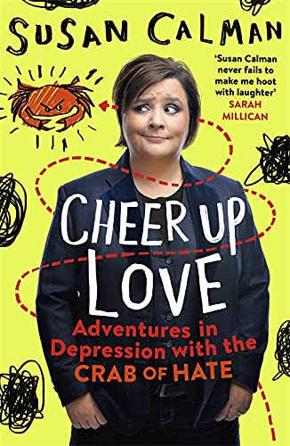 Cheer Up Love: Adventures in depression with the Crab of Hate by Susan Calman