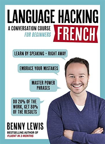 LANGUAGE HACKING FRENCH (Learn How to Speak French - Right Away): A Conversation Course for Beginners (Language Hacking with Benny Lewis) By Benny Lewis