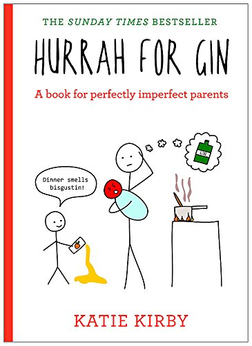 Hurrah for Gin: A book for perfectly imperfect parents By Katie Kirby