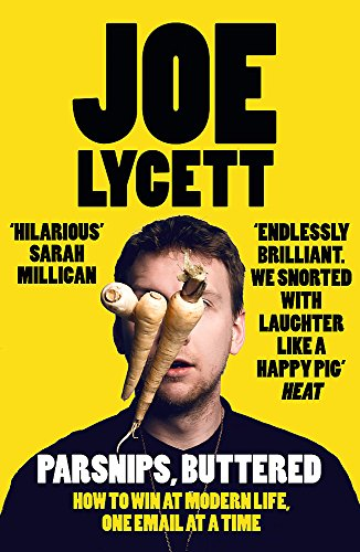 Parsnips, Buttered: How to win at modern life, one email at a time By Joe Lycett