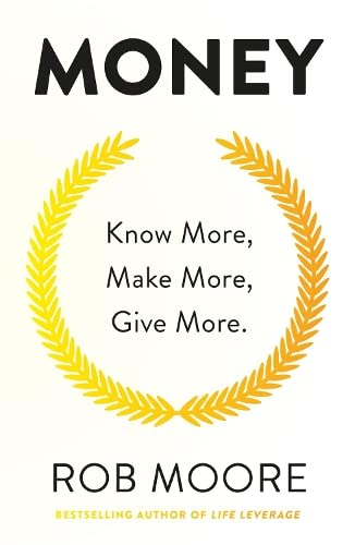 Money Money: Know More, Make More, Give More: Learn how to make more money and transform your life By Rob Moore