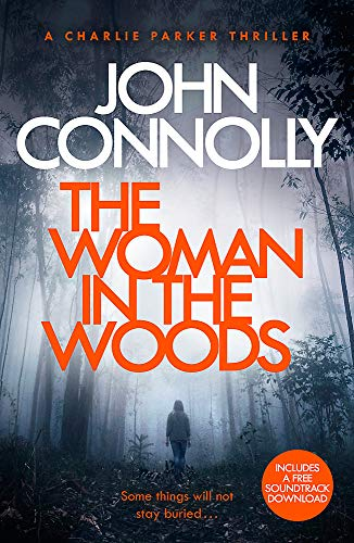 The Woman in the Woods: A Charlie Parker Thriller: 16.  From the No. 1 Bestselling Author of A Game of Ghosts By John Connolly