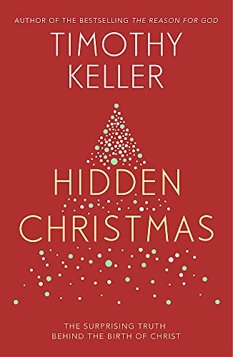 Hidden Christmas: The Surprising Truth behind the Birth of Christ by Timothy Keller