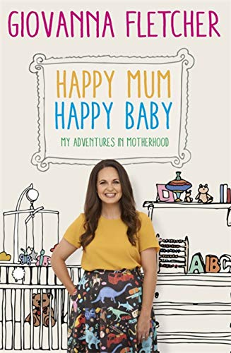 Happy Mum, Happy Baby: My adventures into motherhood By Giovanna Fletcher