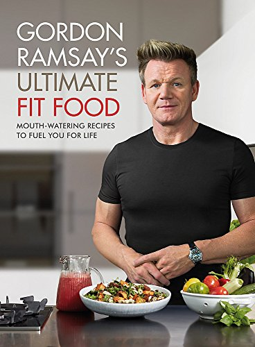 Gordon Ramsay Ultimate Fit Food: Mouth-watering recipes to fuel you for life By Gordon Ramsay