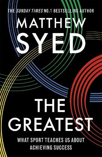 The Greatest: What Sport Teaches Us About Achieving Success By Matthew Syed
