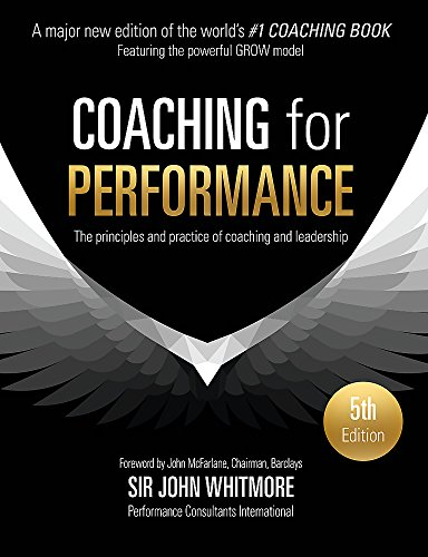 Coaching for Performance: The Principles and Practice of Coaching and Leadership FULLY REVISED 25TH ANNIVERSARY EDITION By John Whitmore