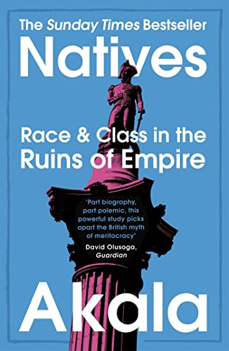 Natives: Race and Class in the Ruins of Empire - The Sunday Times Bestseller By Akala