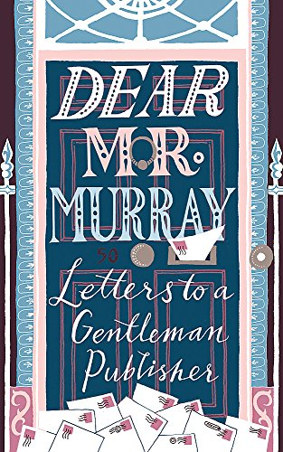 Dear Mr Murray: Letters to a Gentleman Publisher By David McClay