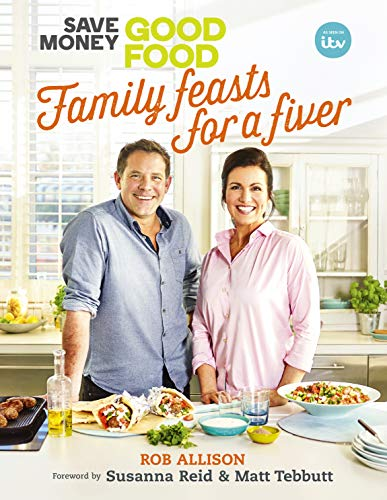 Save Money: Good Food - Family Feasts for a Fiver by Rob Allison