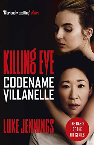 Codename Villanelle: The basis for the BAFTA-winning Killing Eve TV series (Killing Eve series) By Luke Jennings