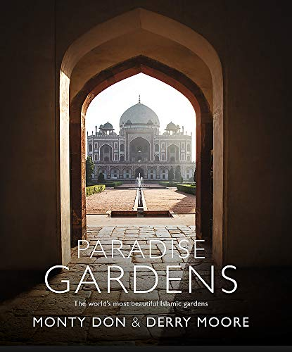 Paradise Gardens: the world's most beautiful Islamic gardens By Monty Don