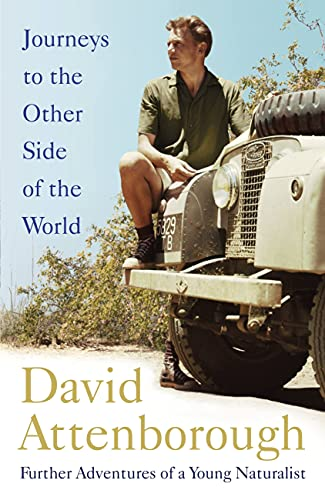 Journeys to the Other Side of the World: further adventures of a young naturalist By Sir David Attenborough