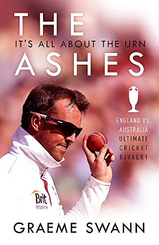 The Ashes: It's All About the Urn: England vs. Australia: ultimate cricket rivalry by Graeme Swann