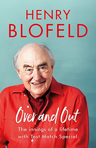 Over and Out: My Innings of a Lifetime with Test Match Special: Memories of Test Match Special from a broadcasting icon By Henry Blofeld