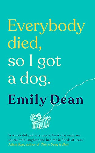 Everybody Died, So I Got a Dog By Emily Dean