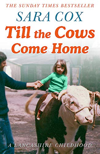 Till the Cows Come Home: A Lancashire Childhood By Sara Cox