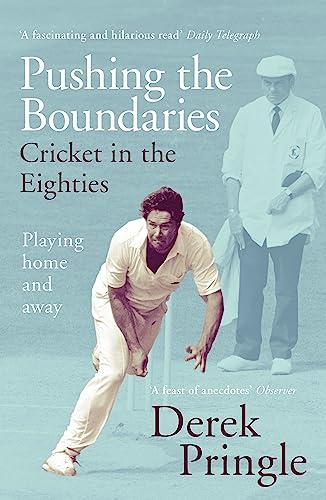 Pushing the Boundaries: Cricket in the Eighties By Derek Pringle
