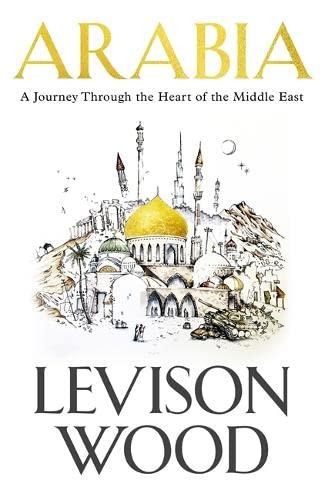 Arabia By Levison Wood