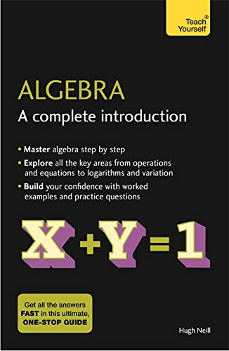 Algebra: A Complete Introduction: The Easy Way to Learn Algebra (Teach Yourself) By Hugh Neill