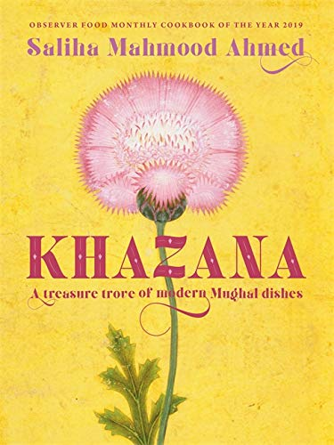 Khazana: An Indo-Persian cookbook with recipes inspired by the Mughals: A treasure trove of Indo-Persian recipes inspired by the Mughals By Saliha Mahmood Ahmed