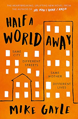 Half a World Away Half a World Away: The heart-warming, heart-breaking Richard and Judy Book Club selection By Mike Gayle