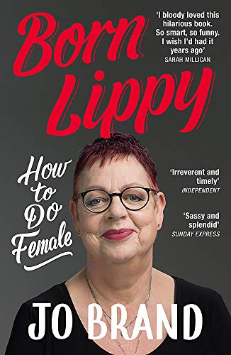 Born Lippy: How to Do Female By Jo Brand