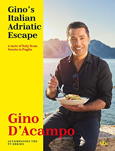 Gino's Italian Adriatic Escape: THE NEW COOKBOOK FROM THE ITV SERIES By Gino D'Acampo