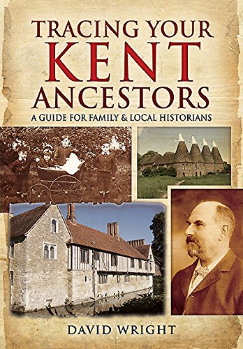 Tracing Your Kent Ancestors: A Guide for Family and Local Historians By David Wright