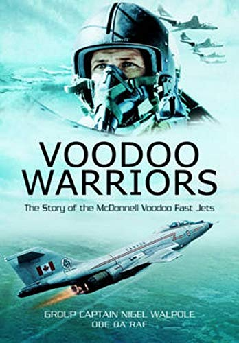 Voodoo Warriors: The Story of the McDonnell Voodoo Fast-jets By Nigel Walpole