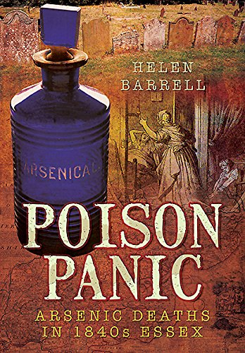 Poison Panic: Arsenic Deaths in 1840s Essex By Helen Barrell