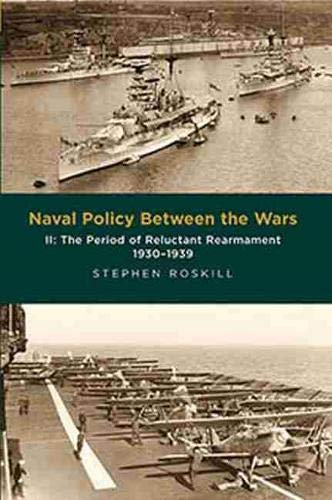 Naval Policy Between the Wars: Volume II: The Period of Reluctant Rearmament 1930-1939: 2 By Stephen Wentworth Roskill
